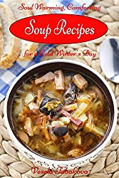Soul Warming, Comforting Soup Recipes for a Cold Winter's Day: Healthy Recipes for Weight Loss (Souping and Soup Diet for Weight Loss) (English Edition)