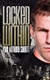 Locked Within by Paul Anthony Shortt (2012-09-18)