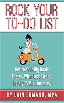 Rock Your To-Do List: Get to Your Biggest Goals Faster, With Less Stress, in Only 15 Minutes a Day by [Ehmann, Lain]