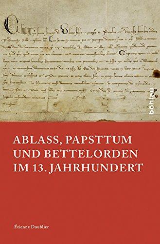 Ablass, Papsttum und Bettelorden im 13. Jahrhundert (Papsttum im mittelalterlichen Europa)