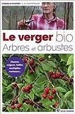 Le verger bio: Arbres et arbustes