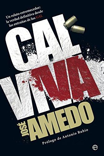 Cal Viva. Un Relato Estremecedor. La Verdad Definitiva Desde Las Entrañas De Los GAL (Biografías y Memorias)