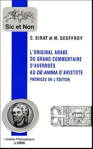 L'Original Arabe Du Grand Commentaire D'Averroes Au de Anima D'Aristote: Premices de L'Edition (Sic Et Non) par Marc Geoffroy, Colette Sirat