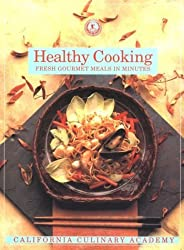 Healthy Cooking: Fresh Gourmet Meals in Minutes (California Culinary Academy Series) by Mary Carroll (1994-02-04)