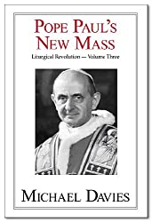 POPE PAUL'S NEW MASS. LITURGICAL REVOLUTION - VOLUME THREE