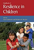 Handbook of Resilience in Children (Issues in Clinical Child Psychology)