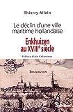Enkhuizen au XVIIIe siècle - Le déclin d'une ville maritime hollandaise