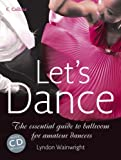 Let's Dance: The Essential Guide to Ballroom for Amateur Dancers