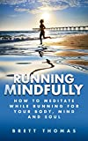 Running Mindfully: How to Meditate While Running for Your Body, Mind and Soul (Tibetan Buddhism, Mindful Running) (English Edition)