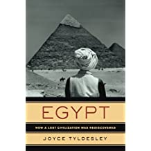 Egypt: How a Lost Civilization Was Rediscovered by Joyce Tyldesley (2006-09-18)