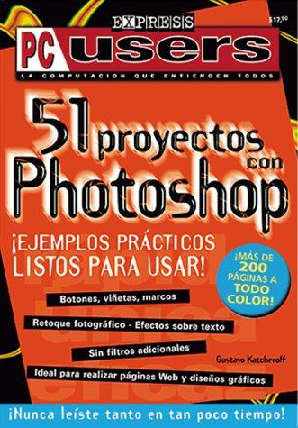 51 Proyectos Con Photoshop: Ejemplos Practicos Listos Para Usar (PC Users Express) por Gustavo A. Katcheroff