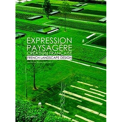 Expression paysagère : Création française ; Edition bilingue français-anglais
