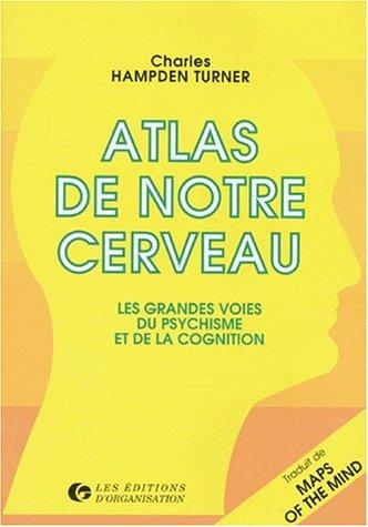 ATLAS DE NOTRE CERVEAU. Les grandes voies du psychisme et de la cognition