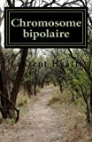 Telecharger Livres Chromosome bipolaire (PDF,EPUB,MOBI) gratuits en Francaise