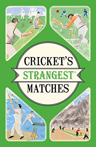 Crickets-Strangest-Matches-Extraordinary-but-True-Stories-from-Over-a-Century-of-Cricket