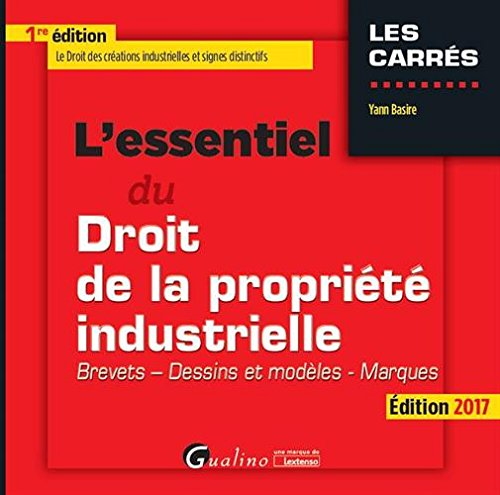 L'essentiel du droit de la propriété industrielle : brevets, dessins et modèles, marques / Yann Basire.- Issy-les-Moulineaux : Gualino , DL 2017, cop. 2017