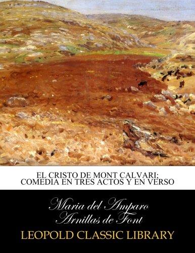 El Cristo de Mont Calvari; comedia en tres actos y en verso por Maria del Amparo Arnillas de Font