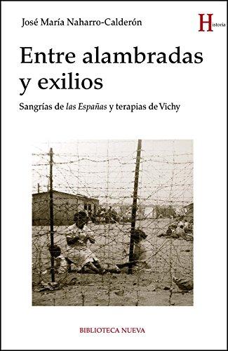 ENTRE ALAMBRADAS Y EXILIOS: Sangrías de las españas y terapias de vichy (Historia) por José María Naharro Calderón