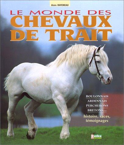 Le monde des chevaux de trait par Alain Raveneau