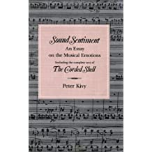 Sound Sentiment: An Essay on the Musical Emotions, including the complete text of The Corded Shell (The Arts And Their Philosophie) by Peter Kivy (1989-11-16)