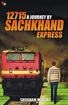 12715 - A JOURNEY BY SACHKHAND EXPRESS by [Mantri, Shubham]