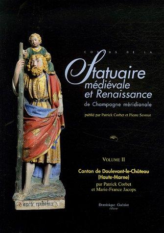 Corpus de la statuaire médiévale et Renaissance de Champagne méridionale : Volume 2, Canton de Doulevant-le-Château (Haute-Marne) par Marie-France Jacops, Patrick Corbet