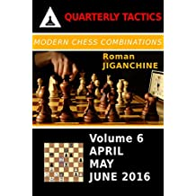 Modern Chess Combinations: April, May, June 2016 (Quarterly Chess Tactics) (English Edition)