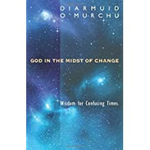 God in the Midst of Change: Wisdom for Confusing Times by Diarmuid O'Murchu (2013-09-01)