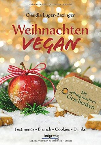 Image of Weihnachten vegan: Festmenüs-Brunch-Cookies-Drinks-Geschenke