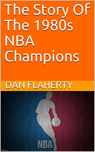 The Story Of The 1980s NBA Champions (English Edition) por Dan  Flaherty