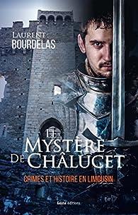 Le mystère de Châlucet : Crimes et histoire en Limousin par Bourdelas