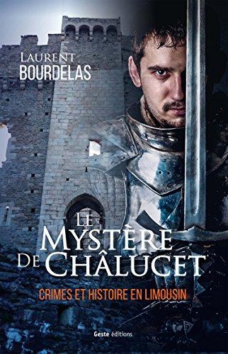 Le mystère de Châlucet : crimes et histoires en Limousin