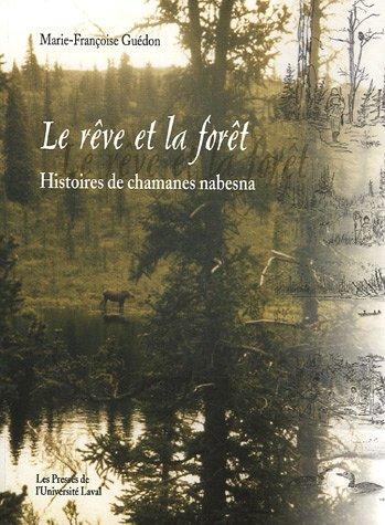 Rêve et la forêt : Histoires de chamanes nabesna par M-F Guédon