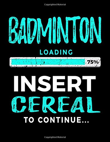 Badminton Loading 75% Insert Cereal To Continue: Badminton Sketch Draw and Doodle Book