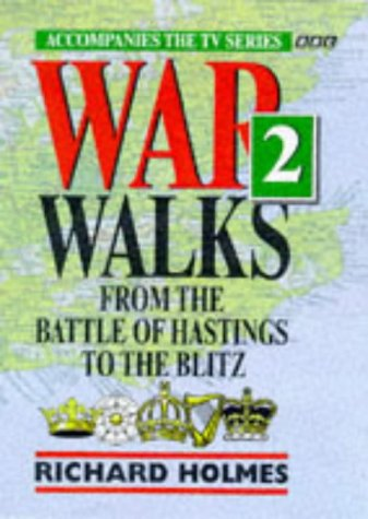 War Walks: From the Battle of Hastings to the Blitz v.2: From the Battle of Hastings to the Blitz Vol 2