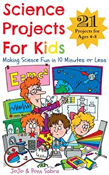 Science Projects for Kids. Making Science Fun in 10 Minutes or Less. (21 Science Experiments For Kids Ages 4 - 8) (English Edition) de [Sabra, JoJo, Sabra, Ponn]