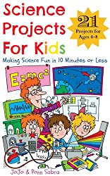 Science Projects for Kids. Making Science Fun in 10 Minutes or Less. (21 Science Experiments For Kids Ages 4 - 8) (English Edition)
