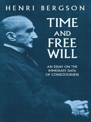 Time and Free Will: An Essay on the Immediate Data of Consciousness (English Edition)
