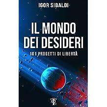 Il mondo dei desideri: 101 progetti di libertà (Italian Edition)