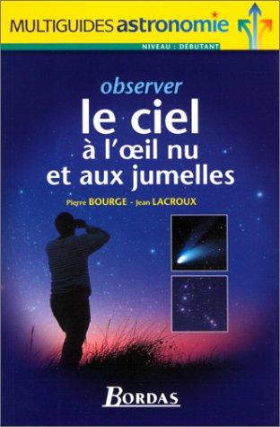 Observer le ciel à l'oeil nu et aux jumelles par Pierre Bourge