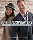 Boyfriend Sweaters: 19 Designs for Him That You'll Want to Wear (English Edition)