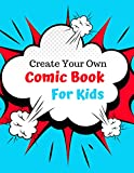 Create You Own Comic Book For Kids: Blank Comic Book Notebook With BONUS Cutouts!