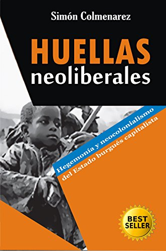 Huellas Neoliberales por Simón Colmenarez