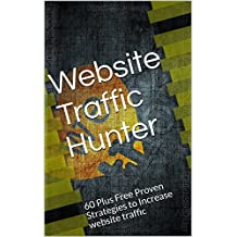 Website Traffic Hunter: 60 Plus Free Proven Strategies to Increase website traffic (English Edition)