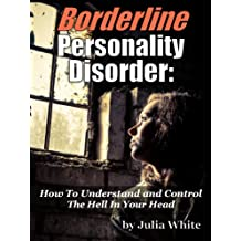 Borderline Personality Disorder: How To Understand And Control The Hell In Your Head (English Edition)