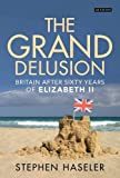 The Grand Delusion: Britain After Sixty Years of Elizabeth II