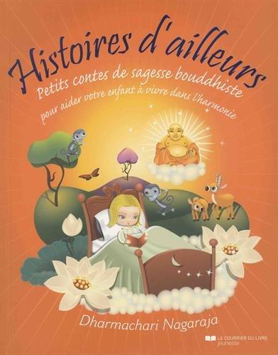 Histoires d'ailleurs : Petits contes de sagesse bouddhiste pour aider votre enfant à vivre dans l'harmonie et la paix