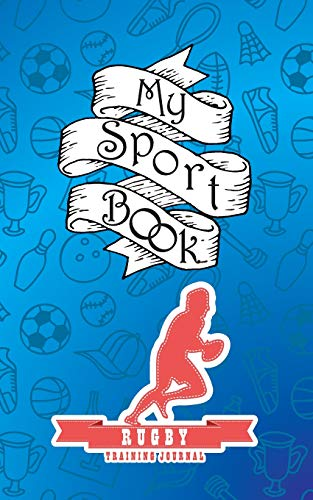 My sport book - Rugby training journal: 200 pages with 7