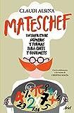 Mateschef: Un sofrito de números y formas para chefs y gourmets (Ariel)