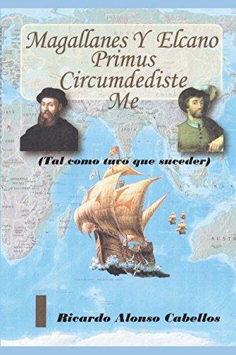 Magallanes y Elcano Primus circumdediste me.: Tal como tuvo que suceder. por Ricardo Alonso Cabellos